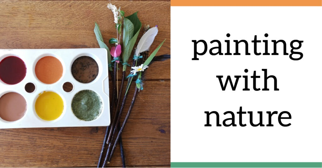 A set of six paints in natural tones with brushes made from twigs, leaves, and feathers. Text reads: Painting with Nature